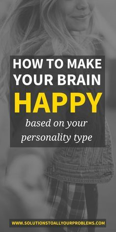 How to make your brain happy based on your Myers Briggs personality type and cognitive functions: my solution for overcoming depression naturally! :)