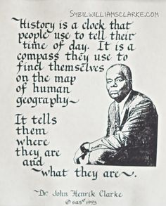 Dr John Henrik Clarke :: History is a Clock and Compass Black History Quotes, Black History Facts, Historical Quotes, Historical Fiction, Meaningful Quotes, Inspirational Quotes, King Quotes, Doctor Johns, Spiritual Wisdom