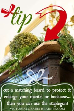 Christmas decorating tip – cut a board to protect your mantel -then you can use the staple gun! It's also a great way to make the mantel de...