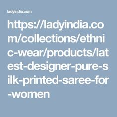 https://ladyindia.com/collections/ethnic-wear/products/latest-designer-pure-silk-printed-saree-for-women