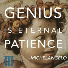 Genius is eternal patience. Art Qoutes, Inspirational Quotations, Michelangelo Quotes, Artist Quotes, Interesting Quotes, True Words, Famous Quotes, Thought Provoking, Lovers Art