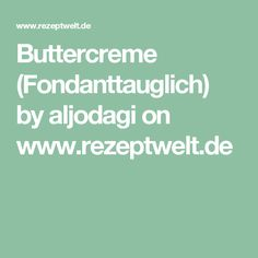 Buttercreme (Fondanttauglich) by aljodagi on www.rezeptwelt.de