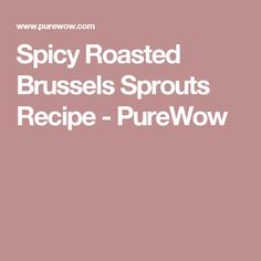 Spicy Roasted Brussels Sprouts Recipe - PureWow