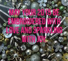 Happy New Year may 2015 be embroidered with love an sparkling with joy.