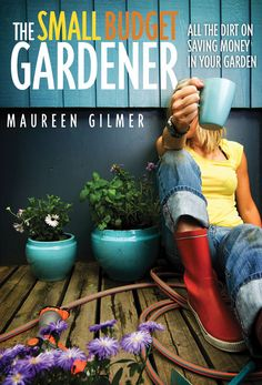 "You can cultivate a great garden on a very modest budget. Here's some help from ""The Small Budget Gardener,"" by Maureen Gilmer."