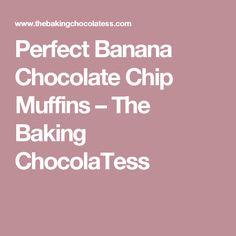 Perfect Banana Chocolate Chip Muffins – The Baking ChocolaTess