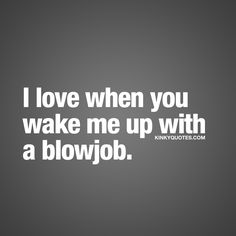 I love when you wake me up with a blowjob. ❤ To be woken up by a blowjob has got to be one of the sexiest things ever. Your dreams might even start to go wild and dirty as she (or he) is sucking on your cock as you still are asleep. ❤ #benaughty #love #sex