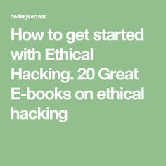 How to get started with Ethical Hacking. 20 Great E-books on ethical hacking Software Security, La Red, Online Tutorials, Forensics, Free Ebooks, Knowledge, Coding, Hacks, Computer Hacking