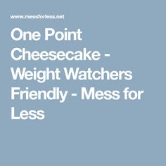 One Point Cheesecake - Weight Watchers Friendly - Mess for Less