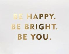 Be happy Be Bright Be YOU #happycosmo