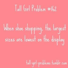 Tall Girl Problem Makes absolutely no sense at all! Or they are freaking ugly and all the short sizes are cute. Tall People Problems, Short Girl Problems, Girl Struggles, Short People, Totally Me, It Goes On, I Can Relate, Stand Tall, True Stories