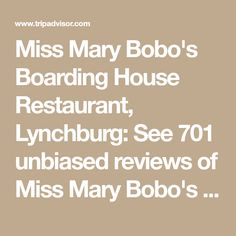 Miss Mary Bobo's Boarding House Restaurant, Lynchburg: See 701 unbiased reviews of Miss Mary Bobo's Boarding House Restaurant, rated 4.5 of 5 on TripAdvisor and ranked #1 of 10 restaurants in Lynchburg.