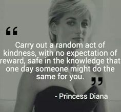 CARRY OUT A RANDOM ACT OF KINDNESS, WITH NO EXPECTATION OF REWARD, SAFE IN THE KNOWLEDGE THAT ONE DAY...