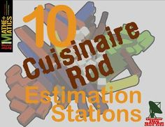 Get out those Cuisinaire Rods and start estimating: length, area, body parts.... great for stations!