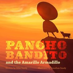Pancho Bandito and the Amarillo Armadillo by Mike Sundy & Jonathan Sundy.