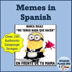 Authentic Resources: Memes in Spanish. Connect with students with these easily comprehensible memes es español #funnyspanishlessons