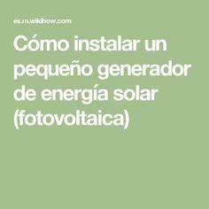 Cómo instalar un pequeño generador de energía solar (fotovoltaica)