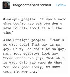 i know straight people who use the word gay more than my entire group of queers combines Lgbt Memes, Funny Memes, Hilarious, Stupid Memes, Jokes, Saga, Straight People, Not Straight, Cool Stuff