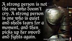 A strong person is not the one who doesn't cry.  A strong person is one who is quiet and sheds tears for a moment, then picks up her sword and fights again. Woman Quotes, Life Quotes, Things To Think About, Best Quotes, Favorite Quotes, Fun Quotes, Random Quotes, Awesome Quotes, Motivational Quotes