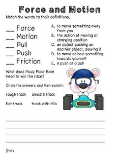 Force and Motion: Race Car Theme (Free) This activity is intended for application of force and motion vocabulary/concepts. Students should match words (force, motion, push, pull, and friction) and definitions, as well as tell why a smooth, flat track would be best for a race.