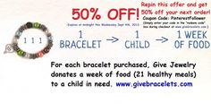 """Repin"" this offer and get 50% off your next order at Give Jewelry! (Hurry! - offer expires at midnight this Wednesday Sept 4th, 2013) Come join the ""1 Bracelet - 1 Child - 1 Week of Food"" movement! For each bracelet you purchase, Give Jewelry donates 21 healthy meals to a child at an orphanage in Indonesia. Offer valid on all products except our ""Bracelet of the Month"" Clubs"