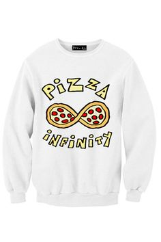 Pizza Infinity Sweatshirt-- HAHA WHOEVER MADE THIS- IT'S LIKE THEY KNOW ME
