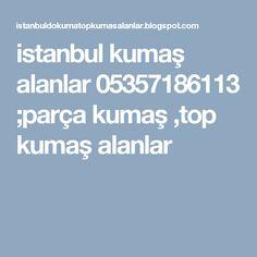 istanbul kumaş alanlar 05357186113 ;parça kumaş ,top kumaş alanlar