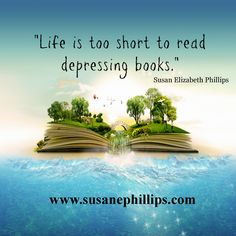 susan elizabeth phillips - this is exactly why i stopped reading depressing books. only feel-good, comforting books will do now. life's sad and stressed-out enough as it is, don't need that in my books.