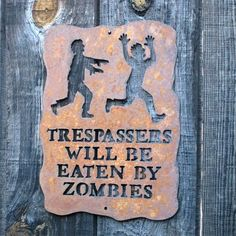 Trespassers Will Be Eaten by Zombies Screw Mount Sign...I want this for me and multiple family members