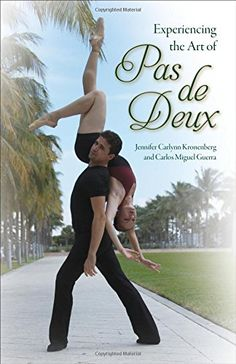 Ballet News Reviews | Experiencing the Art of Pas de Deux by Jennifer Carlynn Kronenberg and Carlos Miguel Guerra What a gem this book is ! Both former principal dancers with Miami City Ballet, Jen…