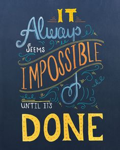 It Always Seems Impossible Until it's Done Print