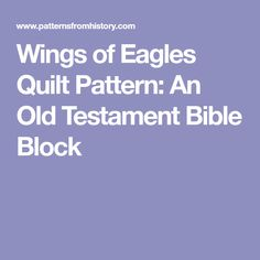 Wings of Eagles Quilt Pattern: An Old Testament Bible Block