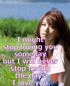 I might stop loving you someday