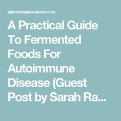 A Practical Guide To Fermented Foods For Autoimmune Disease (Guest Post by Sarah Ramsden) - Autoimmune Wellness