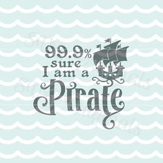 Pirate Ship SVG 99.9% Sure I am a Pirate SVG Vector File. So