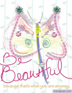 Be beautiful because that's what you are anyway. Trendpoet.com