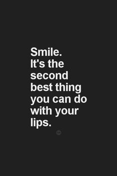 Smile it's the second best thing can do? then what is the first thing? kissing? #eh << I think the first best thing is using our lips to build others up.