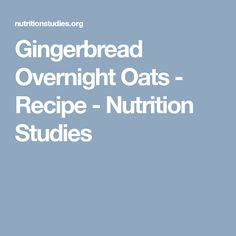Gingerbread Overnight Oats - Recipe - Nutrition Studies