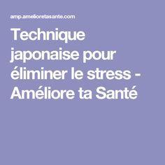 Technique japonaise pour éliminer le stress - Améliore ta Santé