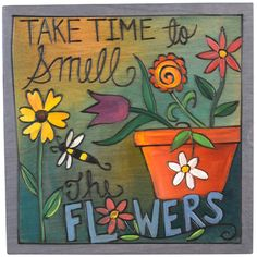 Sticks Plaque Take Time To Smell the Flowers 09575 Artistic Artisan Designer Plaques – Sweetheart Gallery: Contemporary Craft Gallery, Fine American Craft, Art, Design, Handmade Home & Personal Accessories Tole Painting, Painting On Wood, Arts And Crafts, Crafts To Make, Paper Crafts, Azulejos Diy, Peace Pole, Painted Rocks, Hand Painted