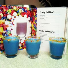 fruity pebble shots!!!! It's like college all over again!!! Woooo!