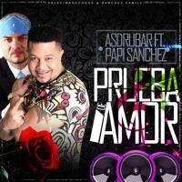 Prueba De Amor- Papi Sanchez Ft Asdrubar