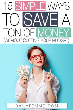 15 Simple Ways To Save A Ton of Money (Without Cutting Your Budget) - The Daily Femme - Finances and Saving - Need to save money but not sure where to start? Check out these simple ways to save tons of money, -