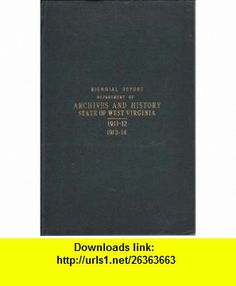 Biennial Report of the Department of Archives and History of the State of West Virginia, 1911-12, 1913-14 Henry Green ,   ,  , ASIN: B004VLVEVI , tutorials , pdf , ebook , torrent , downloads , rapidshare , filesonic , hotfile , megaupload , fileserve