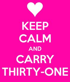 Keep Calm and Carry Thirty-One