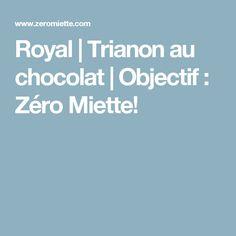 Royal   Trianon au chocolat   Objectif : Zéro Miette!