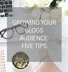 Five Tips for Growing your Blogs Audience