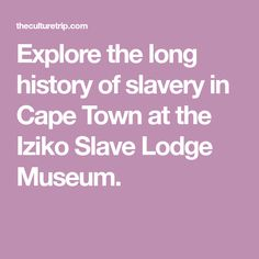 Explore the long history of slavery in Cape Town at the Iziko Slave Lodge Museum.