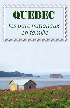 Toutes les infos pour découvrir les parcs nationaux de la Sepaq au Québec et au Canada - Avec ou sans enfant