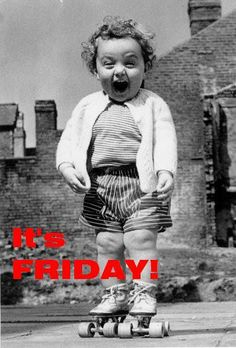 IT'S FRIDAY!!!!!